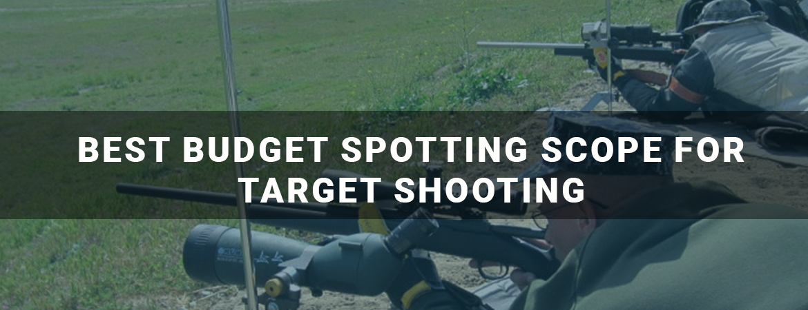 Best Budget Spotting Scope for Target Shooting