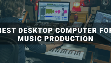 Best Desktop Computer for Music Production