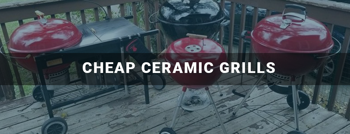 Cheap Ceramic Grills Reviews and Buyer Guides
