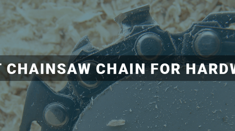 Best Chainsaw Chain for Hardwood