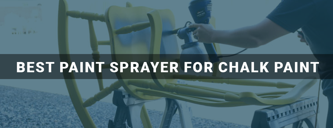best paint sprayer for chalk paint