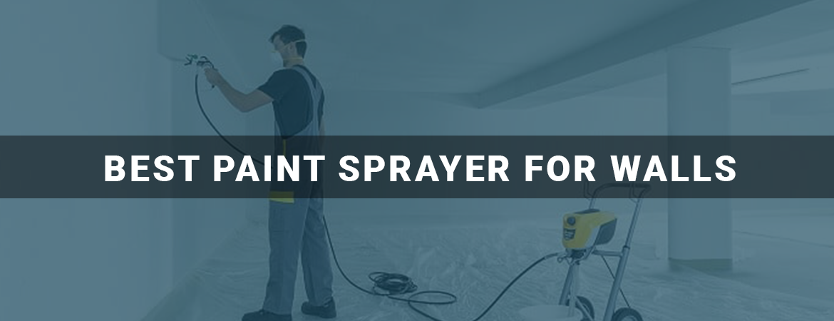 best paint sprayer for walls