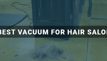 Best Vacuum For Hair Salon