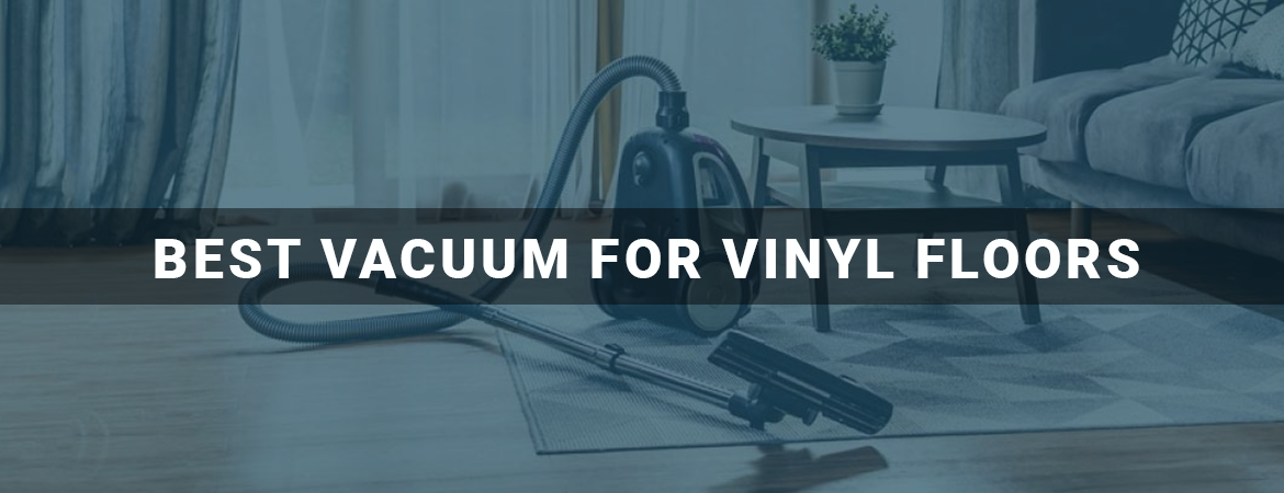 Best Vacuum For Vinyl Floors